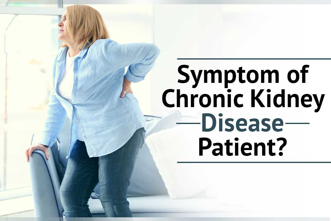 symptom of chronic kidney disease patient